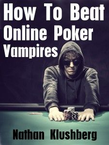How To Beat Online Poker Vampires    This is a Kindle book, but you can access it in any other format by using FREE Amazon reading apps.
