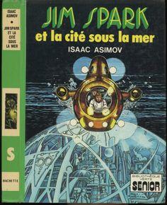 Claude Lacroix -Jim Spark et la cité sous la mer série Jim Spark / David Starr, Isaac Asimov, Hachette Bibliothèque Verte Senior 1978