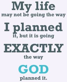 We plan, God laughs. It's in His hands.