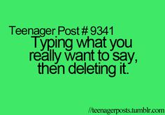 .I love teenager posts. Can't get true than this!