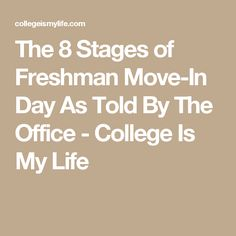 The 8 Stages of Freshman Move-In Day As Told By The Office - College Is My Life