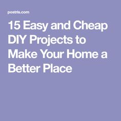 15 Easy and Cheap DIY Projects to Make Your Home a Better Place