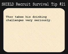 S.H.I.E.L.D. Recruit Survival Tip #21:Thor takes his drinking challenges very seriously. [Submitted by herpyandassociateslegalfirm]