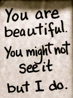 you are beautiful <3<3 Visit http://www.quotesarelife.com/ for more quotes about #teens and #growingup