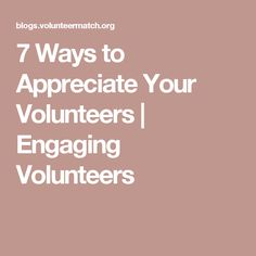 7 Ways to Appreciate Your Volunteers | Engaging Volunteers