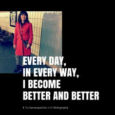 Note with content: every day, every way, become b