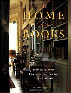 At Home with Books: How Booklovers Live with and Care for Their Libraries by Caroline Seebohm, Estelle Ellis, illustrated by Christopher Simon Sykes. A lovely book to curl up with on a rainy day.