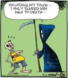 """Half scared to death. So he's only got one foot in the grave then. - """"Reality Check"""" by Dave Whamond; Funny Cartoons, Funny Comics, Daily Cartoons, Cartoon Humor, Funny Quotes, Funny Memes, Hilarious, Funny Love, Really Funny"""