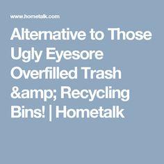 Alternative to Those Ugly Eyesore Overfilled Trash & Recycling Bins! | Hometalk