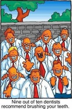 Dental Humor ~ 9 out of 10 dentists recommend brushing your teeth. TAGS: Dental humor, board certified mexico dentists association, certified dentists in mexico, mexico dentist Humor Dental, Dental Facts, Medical Humor, Dental Hygienist, Dental Assistant, Dentist Cartoon, Dentist Jokes, Teeth Dentist, Dental World