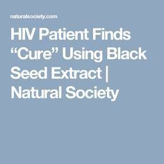 "HIV Patient Finds ""Cure"" Using Black Seed Extract 