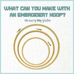 What Can You Make With an Embroidery Hoop? www.thecraftyblogstalker.com So many great tutorials!