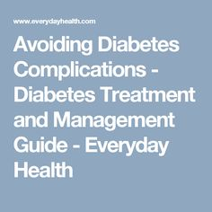 Avoiding Diabetes Complications - Diabetes Treatment and Management Guide - Everyday Health