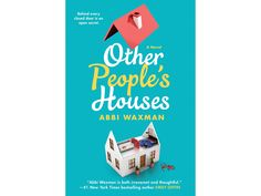 10 Books We Can't Wait to Read in 2018 - OTHER PEOPLE'S HOUSES BY ABBI WAXMAN (APRIL 3) from InStyle.com