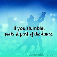 "Inspirational Quote: ""If you stumble, make it part of the dance."" Love & light, Deborah #EnergyHealing #Qotd #Wisdom"
