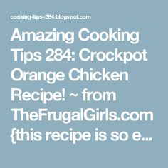 Amazing Cooking Tips 284: Crockpot Orange Chicken Recipe! ~ from TheFrugalGirls.com {this recipe is so easy... and SO delicious!!} #crockpot #recipes