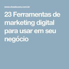 23 Ferramentas de marketing digital para usar em seu negócio