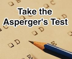 (adsbygoogle = window.adsbygoogle || []).push({}); To take the Asperger's test please answer the statements below and determine how strongly you agree or disagree with the statements. At the end of the test you will be given a score to indicate where you score on the spectrum. (adsbygoogle = window.adsbygoogle || []).push({});