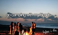 I have always wanted to get a group of friends and just go on a road trip to a campsite.