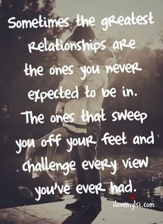 Love Quotes For Him : QUOTATION – Image : Quotes Of the day – Life Quote Sometimes the greatest relationships are the ones you never expected to be in. The ones that sweep you off your feet and challenge every view you've ever had. Sharing is Caring Love Quotes For Him, Cute Quotes, Great Quotes, Quotes To Live By, Inspirational Quotes, Funny Quotes, What Love Is Quotes, Goodnight Quotes For Him, Sexy Love Quotes