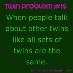"With stories like: ""My husband's, cousin's, father was a twin..."" Yep...happens all the time.."