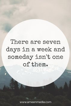 """There are 7 days in a week and someday isn't one of them"""