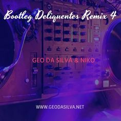 Geo Da Silva & Niko - Bootleg Deliquentes Remix 4 Geo, Neon Signs, Songs