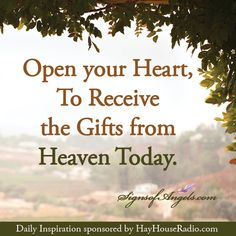 Open your Heart, to receive the gifts from Heaven Today.