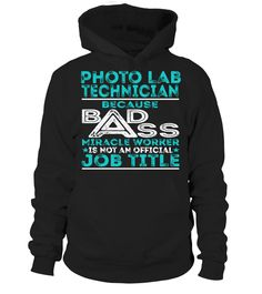 Photo Lab Technician Because Badass Miracle Worker Is Not An Official Job Title T-Shirt #PhotoLabTechnician
