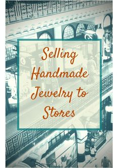 Information and advice for selling handmade jewelry to stores.