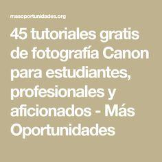 258d0ea0d 45 tutoriales gratis de fotografía Canon para estudiantes, profesionales y  aficionados - Más Oportunidades