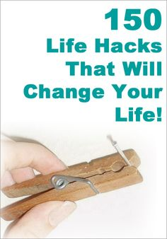 150 Life Hacks That Will Change Your Life!