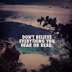 Don't believe everything you hear or read  #billionaire #lifestyle #motivational #quotes