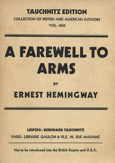 "Ernest Hemingway / A Farewell to Arms / Tauchnitz edition / ""Collection of British and American Authors. Not to be introduced into the British Empire and U.S.A."" /"