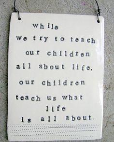 Our children teach us..