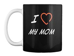 I  My Mom Black T-Shirt Front