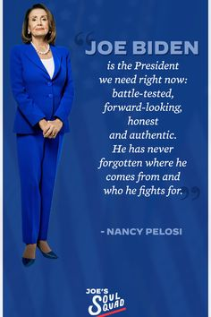 """""""Joe Biden is the President we need right now; battle-tested, forward-looking, honest and authentic. He has never forgotten where he comes from and who he fights for."""" - Nancy Pelosi Democratic National Convention, We Need, Never Forget, Joe Biden, Everything, Presidents, Battle, America, Change"""