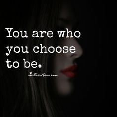 You are who you choose to be.  #quotes #selfempowerment #selfhelp