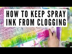 How to Keep Spray Inks from Clogging - Carolyn Dube--When you're all finished using the spray ink for the day, turn it upside down and give it a couple of pumps until nothing comes out.