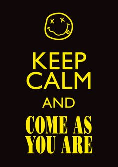 #keepcalm and come as you are #nirvana