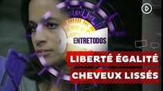 Por Dentro... em Rosa: Liberté, Égalité Cheveux Lissés : Liberdade Iguald...