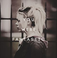 """Quotes I want to hang on my wall. """"You were fantastic. And you know what? So was I."""""""