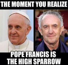 Cuando te das cuenta de que el Papa Francisco es el gorrión supremo de Juego de Tronos.