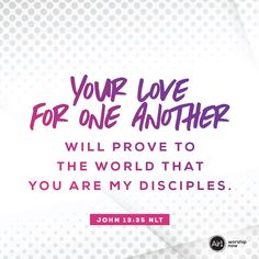 Your love for one another will prove to the world that you are my disciples. –John 13:35 NLT #VerseOfTheDay #Bible