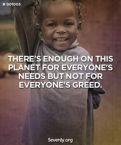 There's enough on this planet for everyone's needs but not for everyone's greed! Via Sevenly