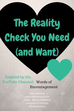 Killer Harmony   Words of Encouragement   The Reality Check You Need (and Want)   You are worth it. Your dreams are valid. This post is here to reassure you of these things and more. Inspired by a friend's YouTube channel, I am hoping this post will help bring people up and boost their spirits.