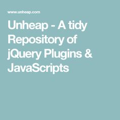 Unheap - A tidy Repository of jQuery Plugins & JavaScripts TAGS: resources…
