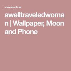awelltraveledwoman | Wallpaper, Moon and Phone