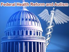 Federal Health Reform and Autism