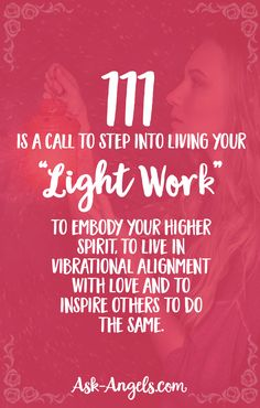 "111 is a call to step into living your ""light work"" to embody your higher spirit, to live in vibrational alignment with love and to inspire others to do the same."